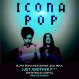 Icona Pop vs Filip Jenven & Javi Mula - Just Another Fuck (S.Trillo & Eloy AC Mashup) FREE DOWNLOAD!
