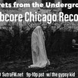SECRETS FROM THE UNDERGROUND #1 w/ SPECIAL GUEST MOBCORE CHICAGO RECORDS 6/5/19