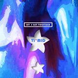 TI*MID Dj Set LET´S GET TOGETHER 08-2014