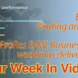 Ep 103: Finding and Prep - ProRes RAW, Business and 4k weddings