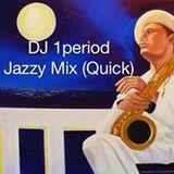 DJ 1period Jazzy Mix (Quick)