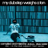 My Dubstep Weighs a TON mixed & compiled by S.O.U.L Muu-Szik