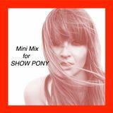 Mini Mix for SHOW PONY