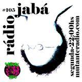 Rádio Jabá (EP.105 na MUTANTE RADIO) - Vol.220