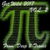 GET WILD 2017 VOL2 - FROM DEEP 2 TRANCE (PI Edition)