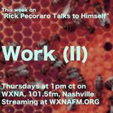 "Rick Pecoraro Talks to Himself #61 ""Work II"" - 8/31/2017"