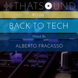 THATSOUND #006 - Back To Tech, Mixed by Alberto Fracasso