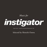 Instigator ♯015 selected by SHINICHI OSAWA