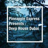 Pineapple Express Presents : Deep House Dubai