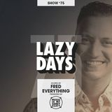 LAZY DAYS - Show #75 (Hosted by Fred Everything)