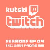Kutski Twitch Sessions Ep09 (Promo Mix)