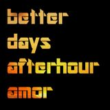 DJ Amor - Better Days Afterhour Live!