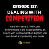 Episode 127: Dealing With Local Competition