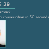 SWR 29: Kevin McCormack on starting a conversation in 30 seconds