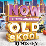 NOW THAT'S WHAT I CALL OLD SKOOL DJ MIZERY
