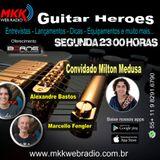 Programa Guitar Heroes 11.02.2019 Convidado Milton Medusa