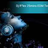 Dj R''lex 25mins EDM Test Mix