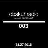 Obskur Radio - Episode 003 - Kloves & Nomad Black (Nov 27, 2016)