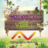 Daven Ray - Tropical Vibe Vol 02 ( Final Mix )