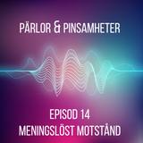 Pärlor & Pinsamheter - Episod 14 - Meningslöst motstånd