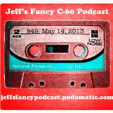 Jeff's Fancy C-60 Podcast #49 (May 14, 2013)