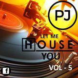 PJ LET ME HOUSE YOU VOLUME 5