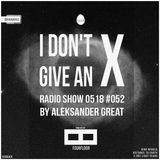 [IDGAX052] I Don't Give An X radio show by Aleksander Great