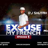 EXCUSE MY FRENCH EP1 mix - DJ SHUTAH