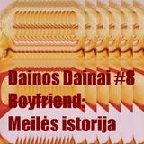 Dainos Dainai #8 Boyfriend: Meilės istorija