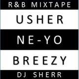 Usher Ne-Yo Breezy R&B Mixtape ~ dj sherr