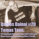 Dainos Dainai #20 Tomas Teex: For Somebody Who Is In A Place Where Everyone Knows Everyone And...