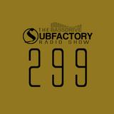 The Subfactory Radio Show #299
