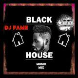 DJ FAME BLACK HOUSE MIX