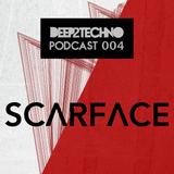 Scarface - Deep2Techno Podcast 004
