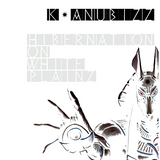 K-Anubizz - HiberNation On White Plainz