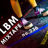 LBM Mixtape No. 236