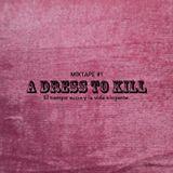 A Dress to Kill MIXTAPE#1