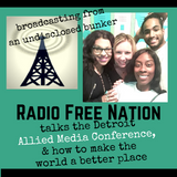 Radio Free Nation talks the Detroit Allied Media Conference and making the world a better place