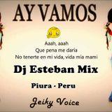 Mix - Ay Vamos - [ Dj Esteban Mix ]-[ Piura - Peru ]