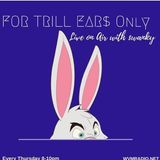 For Trill Ear$ Only 11-16-17