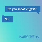 Makers Tape #2 - Fugindo do Inglês