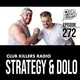 Club Killers Radio #272 - Strategy & Dolo