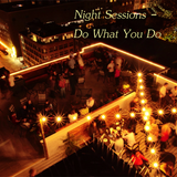 Night Sessions - Do What You Do