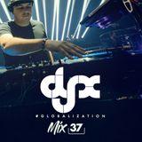 DJ-X Globalization Mix Episode 37
