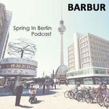 Barbur - Spring In Berlin Podcast