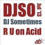 DJSometimes – July 2013. R U on Acid