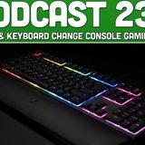 Podcast 230: Will Mouse & Keyboard Change Console Gaming Forever?