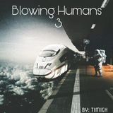 Blowing Humans 3