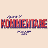 """Kommentare"" - UKWlativ IV (Staffel 2)"