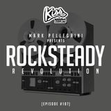KISS FM / ROCKSTEADY REVOLUTION #107 with MARK PELLEGRINI